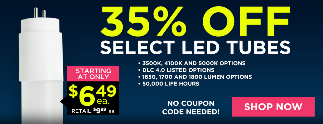 Save up to 35% Off Select LED Tubes